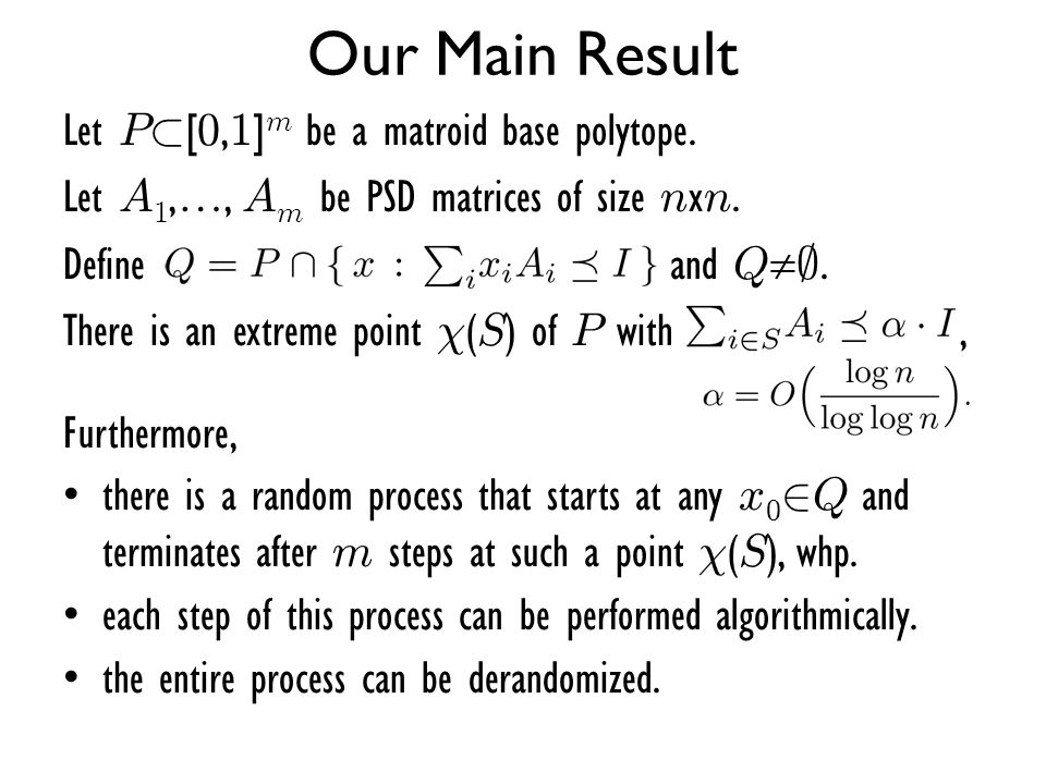 Our Main Result Let P½[0,1]m be a matroid base polytope.